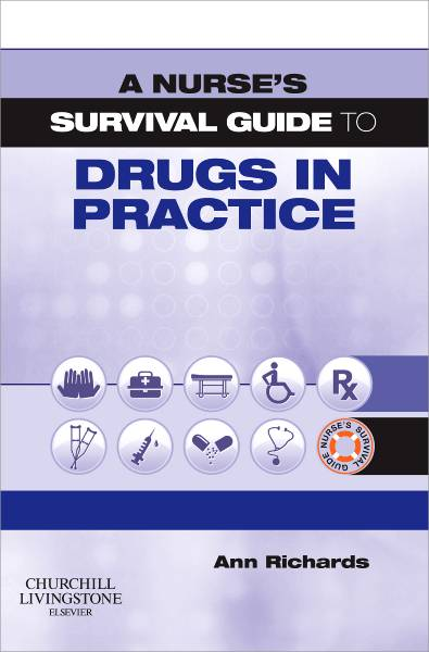 A Nurse's Survival Guide to Drugs in Practice By Richards, Ann