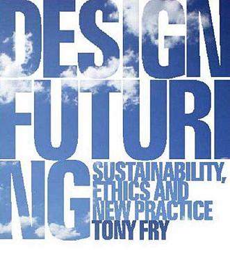Design Futuring By Fry, Tony
